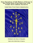 Slave Narratives: A Folk History of Slavery in the United States From Interviews with Former Slaves Indiana Narratives by United States Work Projects Administration