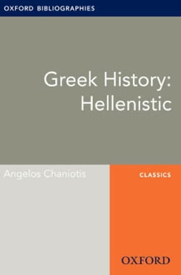 Book Greek History: Hellenistic: Oxford Bibliographies Online Research Guide by Angelos Chaniotis
