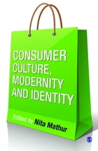 Consumer Culture, Modernity and Identity by Nita Mathur