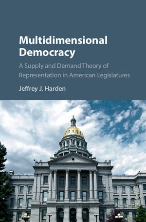 Multidimensional Democracy A Supply and Demand Theory of Representation in American Legislatures