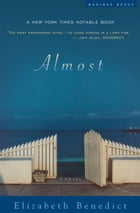 Almost: A Novel by Elizabeth Benedict
