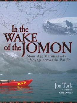 Book In the Wake of the Jomon: Stone Age Mariners and a Voyage Across the Pacific by Turk, Jon