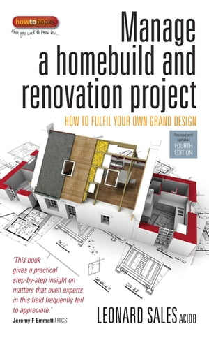 Manage A Home Build And Renovation Project 4th Edition How to fulfil your own grand design