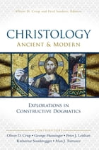 Christology, Ancient and Modern: Explorations in Constructive Dogmatics by Oliver D. Crisp