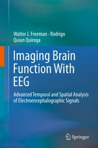 Imaging Brain Function With EEG: Advanced Temporal and Spatial Analysis of Electroencephalographic…
