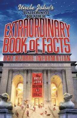 Book Uncle John's Bathroom Reader Extraordinary Book of Facts: And Bizarre Information by Bathroom Readers' Hysterical Society