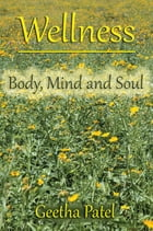 Wellness: Body, Mind and Soul by Geetha Patel