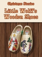 Little Wolff's Wooden Shoes by Christmas Stories