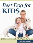 Best Dog for Kids: Quick Parents' Guide on the Most Popular Dog Breeds by Labrador Shepherd