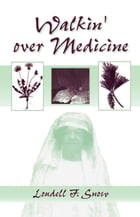 Walkin' Over Medicine by Loudell F. Snow