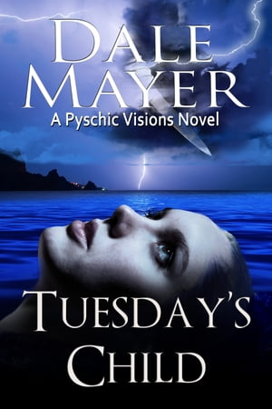 Tuesday's Child: A Psychic Visions Novel by Dale Mayer