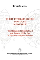 Is the Inter-Religious Dialogue Impossible?: The thinking of Benedictus XVI and Ramon Llull´s view of the inter-religious dialogue by Bernardo Veiga