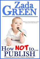 How NOT To...Publish by Zada Green