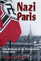 Nazi Paris: The History of an Occupation, 1940-1944 by Allan Mitchell