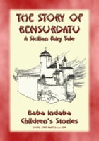 THE STORY OF BENSURDATU - A Children's Fairy Tale from Sicily: Baba Indaba's Children's Stories - Issue 289 by Anon E. Mouse