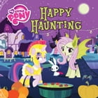 My Little Pony: Happy Haunting by Louise Alexander