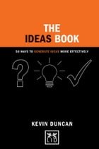 The Ideas Book: 50 Ways to Generate Ideas Visually by Kevin Duncan