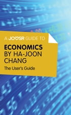 A Joosr Guide to... Economics by Ha-Joon Chang: The User's Guide