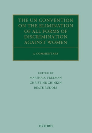 The UN Convention on the Elimination of All Forms of Discrimination Against Women A Commentary