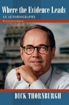 Where the Evidence Leads: An Autobiography, Revised and Updated by Dick Thornburgh