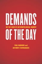 Demands of the Day: On the Logic of Anthropological Inquiry by Paul Rabinow