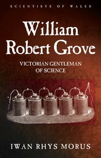 William Robert Grove: Victorian Gentleman of Science