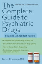 The Complete Guide to Psychiatric Drugs: Straight Talk for Best Results by Edward H. Drummond