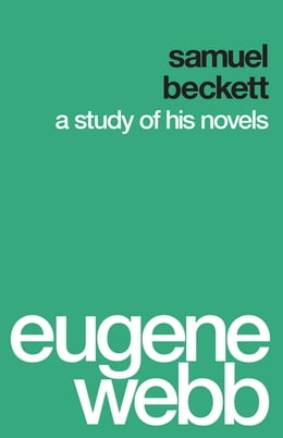 Book Samuel Beckett: A Study of His Novels by Eugene Webb
