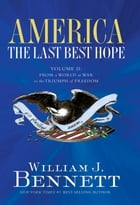 America: The Last Best Hope (Volume II): From a World at War to the Triumph of Freedom de William J. Bennett