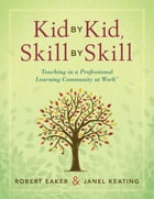 Kid by Kid, Skill by Skill: Teaching in a Professional Learning Community at Work™ by Robert Eaker