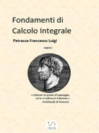 Fondamenti di Calcolo Integrale parte I by Petracca Francesco Luigi