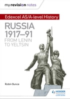 My Revision Notes: Edexcel AS/A-level History: Russia 1917-91: From Lenin to Yeltsin by Robin Bunce