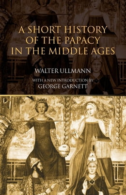 Book A Short History of the Papacy in the Middle Ages by Ullmann, Walter