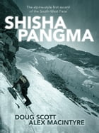 Shishapangma: The alpine-style first ascent of the South-West Face by Doug Scott