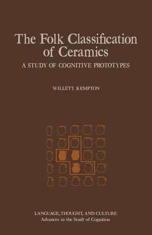 The Folk Classification of Ceramics: A Study of Cognitive Prototypes