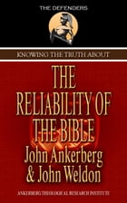 Knowing The Truth About The Reliability Of The Bible by John Ankerberg