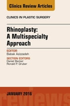 Rhinoplasty: A Multispecialty Approach, An Issue of Clinics in Plastic Surgery, E-Book by Babak Azizzadeh, MD, FACS