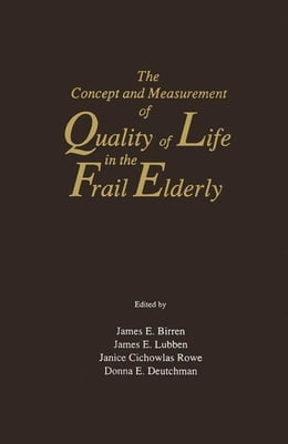 Book The Concept and Measurement of Quality of Life in the Frail Elderly by Birren, James E.