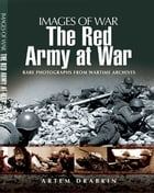 The Red Army at War: Rare Photographs From Wartime Archives by Artem  Drabkin