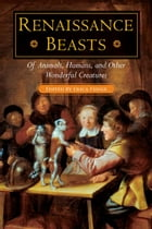 Renaissance Beasts: Of Animals, Humans, and Other Wonderful Creatures by Erica Fudge