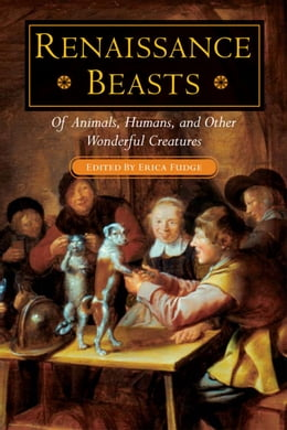Book Renaissance Beasts: Of Animals, Humans, and Other Wonderful Creatures by Erica Fudge