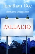 Palladio: A Novel by Jonathan Dee