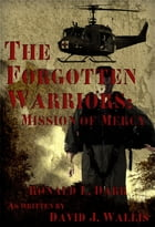 The Forgotten Warriors: Mission of Mercy by David J. Wallis