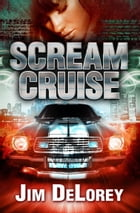 Scream Cruise: A Motor City Thriller by Jim DeLorey