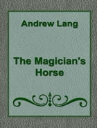 The Magician's Horse by Andrew Lang