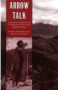 Arrow Talk: Transaction, Transition, and Contradiction in New Guinea Highlands History