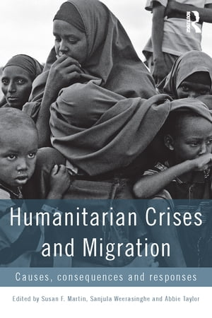 Humanitarian Crises and Migration Causes,  Consequences and Responses