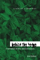 Behind the Hedge 2Nd Edition: A Corruption of Time, Talent & Treasure by Stanley Cumming