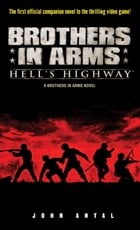 Brothers in Arms: Hell's Highway: A Brothers in Arms Novel by John Antal