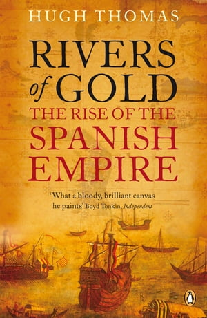 Rivers of Gold The Rise of the Spanish Empire